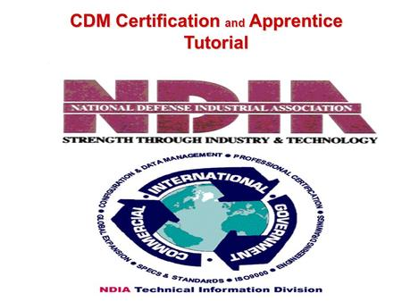 2005 CDM Certification and Apprentice Programs The NDIA Process CDM Certification and Apprentice Programs The NDIA Process CDM Certification and Apprentice.