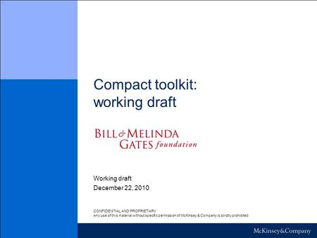 Compact toolkit: working draft December 22, 2010 Working draft CONFIDENTIAL AND PROPRIETARY Any use of this material without specific permission of McKinsey.