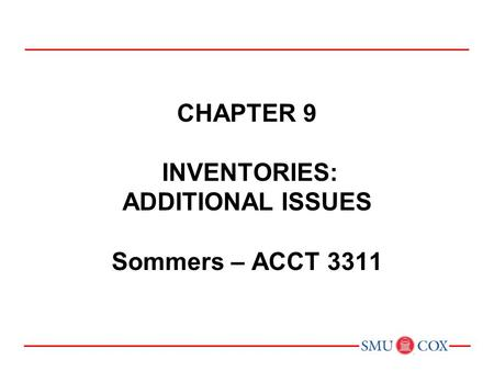Chapter 9 inventories: additional issues Sommers – ACCT 3311