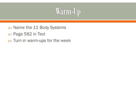 Warm-Up Name the 11 Body Systems Page 582 in Text