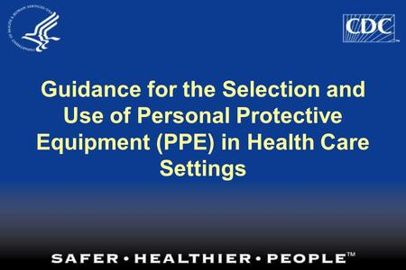 Guidance for the Selection and Use of Personal Protective Equipment (PPE) in Health Care Settings.