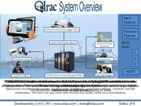 The OLRAC Marine Data Solution is an advanced system for tracking marine related data that employs state of the art VMS technology and cutting edge encryption.
