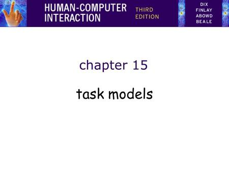 Chapter 15 task models. What is Task Analysis? Methods to analyse people's jobs: –what people do –what things they work with –what they must know.