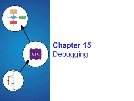 Chapter 15 Debugging. Copyright © The McGraw-Hill Companies, Inc. Permission required for reproduction or display. 15-2 Debugging with High Level Languages.