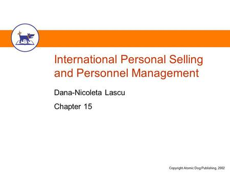 Copyright Atomic Dog Publishing, 2002 International Personal Selling and Personnel Management Dana-Nicoleta Lascu Chapter 15.
