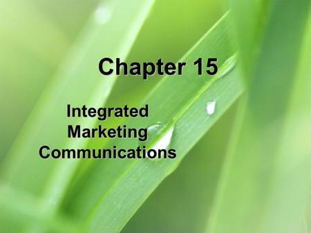Chapter 15 Integrated Marketing Communications. 15-2 Chapter Objectives 1.Explain how integrated marketing communications relates to the development of.