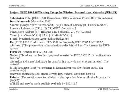 Slide1Submission doc.:IEEE802.15-03-0472-00-003a November 2003 CRL-UWB Consortium Project: IEEE P802.15 Working Group for Wireless Personal Area Networks.