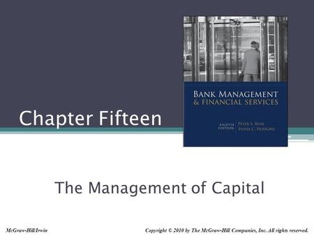 Chapter Fifteen The Management of Capital Copyright © 2010 by The McGraw-Hill Companies, Inc. All rights reserved.McGraw-Hill/Irwin.