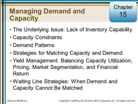 15-1 Managing Demand and Capacity  The Underlying Issue: Lack of Inventory Capability  Capacity Constraints  Demand Patterns  Strategies for Matching.