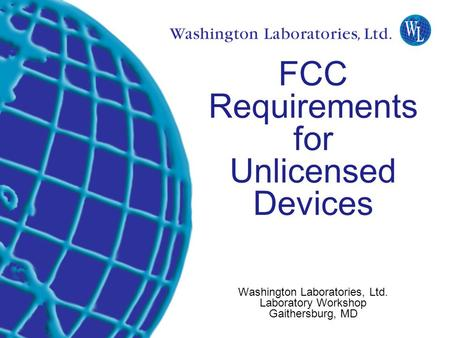FCC Requirements for Unlicensed Devices Washington Laboratories, Ltd