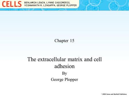 The extracellular matrix and cell adhesion By George Plopper