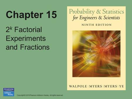 Copyright © 2010 Pearson Addison-Wesley. All rights reserved. Chapter 15 2 k Factorial Experiments and Fractions.