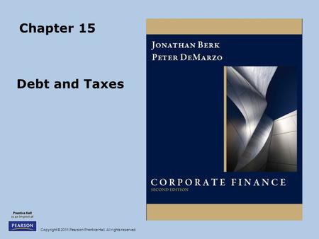 Copyright © 2011 Pearson Prentice Hall. All rights reserved. Chapter 15 Debt and Taxes.