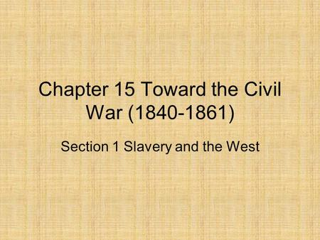Chapter 15 Toward the Civil War ( )