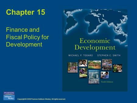 Copyright © 2009 Pearson Addison-Wesley. All rights reserved. Chapter 15 Finance and Fiscal Policy for Development.