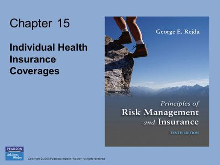 Copyright © 2008 Pearson Addison-Wesley. All rights reserved. Chapter 15 Individual Health Insurance Coverages.