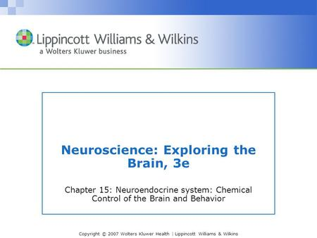 Copyright © 2007 Wolters Kluwer Health | Lippincott Williams & Wilkins Neuroscience: Exploring the Brain, 3e Chapter 15: Neuroendocrine system: Chemical.