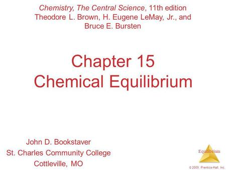 Equilibrium © 2009, Prentice-Hall, Inc. Chapter 15 Chemical Equilibrium John D. Bookstaver St. Charles Community College Cottleville, MO Chemistry, The.
