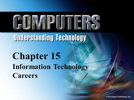 © Paradigm Publishing, Inc. 15-1 Chapter 15 Information Technology Careers Chapter 15 Information Technology Careers.