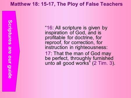 "Matthew 18: 15-17, The Ploy of False Teachers ""16: All scripture is given by inspiration of God, and is profitable for doctrine, for reproof, for correction,"