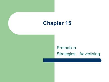 Chapter 15 Promotion Strategies: Advertising. Chapter Outline The Role of Advertising Patterns of Advertising Expenditures Advertising and Regulations.