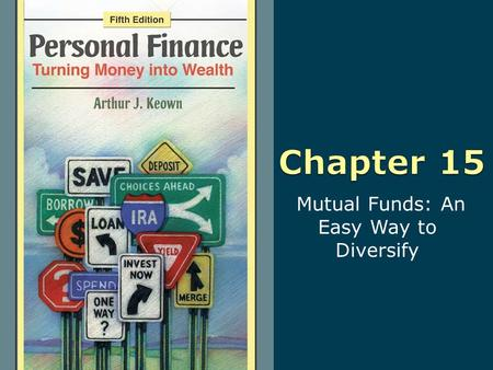 Mutual Funds: An Easy Way to Diversify. 15-2 Copyright © 2010 Pearson Education, Inc. Publishing as Prentice Hall Learning Objectives 1. Weigh the advantages.