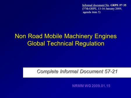 Non Road Mobile Machinery Engines Global Technical Regulation Complete Informal Document 57-21 NRMM WG 2009.01.15 Informal document No. GRPE-57-35 (57th.