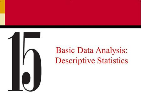 Basic Data Analysis: Descriptive Statistics. Ch 152 Coding Data and the Data Code Book Data entry refers to the creation of a computer file that holds.