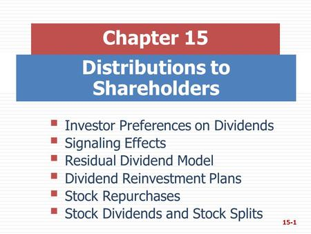 Distributions to Shareholders Chapter 15  Investor Preferences on Dividends  Signaling Effects  Residual Dividend Model  Dividend Reinvestment Plans.