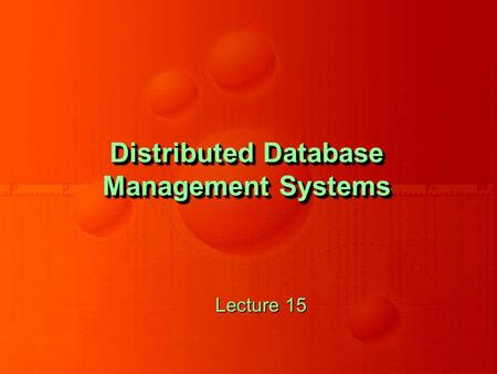 Distributed Database Management Systems Lecture 15.