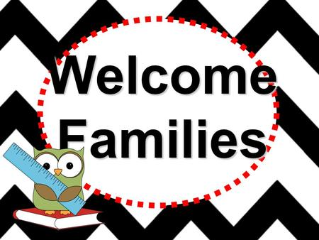 WelcomeFamilies Thank you for coming to Back to School Night Please make sure you Sign-in.