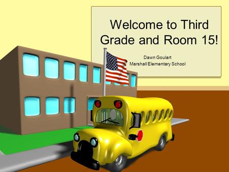 Welcome to Third Grade and Room 15! Dawn Goulart Marshall Elementary School.