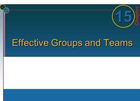 Chapter 1 1 15 Effective Groups and Teams. 15-2 © 2006 The McGraw-Hill Companies, Inc. All rights reserved.McGraw-Hill/Irwin But First….. The historical.