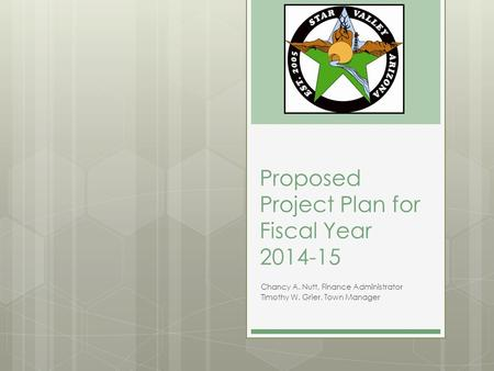 Proposed Project Plan for Fiscal Year 2014-15 Chancy A. Nutt, Finance Administrator Timothy W. Grier, Town Manager.