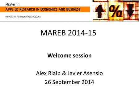 MAREB 2014-15 Welcome session Alex Rialp & Javier Asensio 26 September 2014.