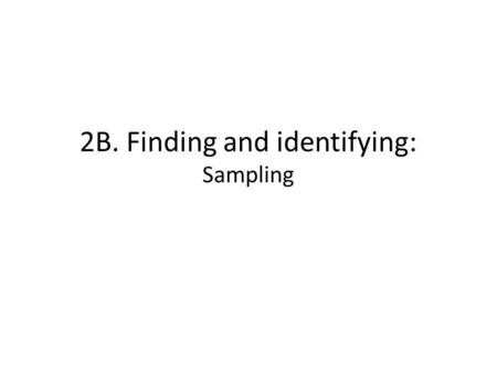 2B. Finding and identifying: Sampling. Sampling within an Identified Area Directly drawing a sample of OOS 15 year olds probably not very sensible because.