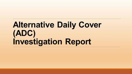Alternative Daily Cover (ADC) Investigation Report.