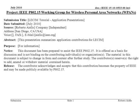 Doc.: IEEE 15-10-0533-00-leci Submission July 2010 Roberto AielloSlide 1 Project: IEEE P802.15 Working Group for Wireless Personal Area Networks (WPANs)