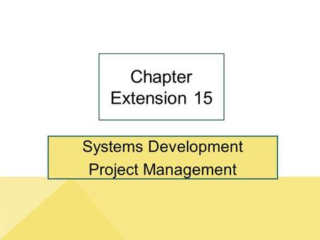 Systems Development Project Management Chapter Extension 15.