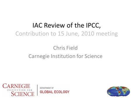 IAC Review of the IPCC, Contribution to 15 June, 2010 meeting Chris Field Carnegie Institution for Science.