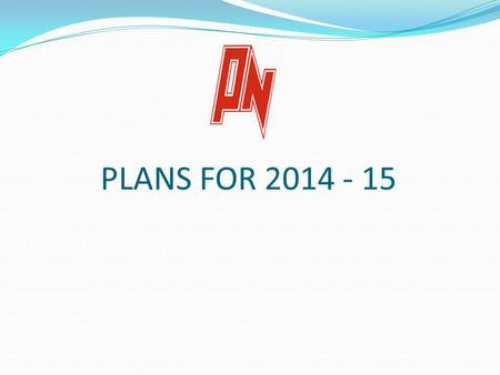 PLANS FOR 2014 - 15. 1) EVALUATE 2013 – 14 2) WHERE CAN WE IMPROVE 3) CHANGES TO COMPETITION STRUCTURE & 2014 – 15 PROGRAM 4) SQUAD RESTRUCTURE 5) HOUSEKEEPING.