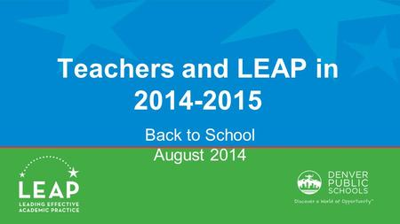 Teachers and LEAP in 2014-2015 Back to School August 2014.