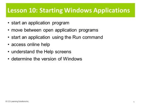 Lesson 10: Starting Windows Applications start an application program move between open application programs start an application using the Run command.