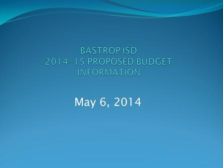 May 6, 2014. Budget Calendar Important Dates Adoption Scenarios March 18Preliminary Budget Presentation April 15Budget Information to Board May 6Budget.