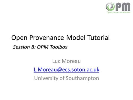 Open Provenance Model Tutorial Session 8: OPM Toolbox