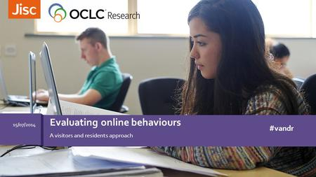 A visitors and residents approach Evaluating online behaviours 15/07/2014 #vandr.
