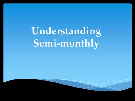 Understanding Semi-monthly.  Number of pays What's the difference between a monthly payroll cycle and a semi-monthly?