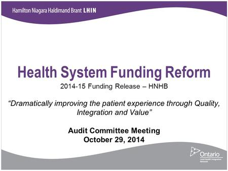 "Health System Funding Reform 2014-15 Funding Release – HNHB ""Dramatically improving the patient experience through Quality, Integration and Value"" Audit."