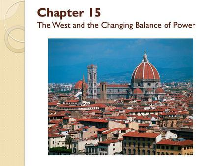 Chapter 15 The West and the Changing Balance of Power.
