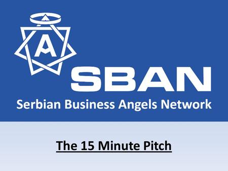The 15 Minute Pitch. Slide #1: Introduction Slide Name of the company/project – with compelling tagline If appropriate -- Vision/Mission Business concept.